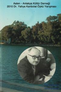 Aalen Antakya Kültür Derneği - 2010 Dr. Yahya Kanbolat Öykü Yarışması