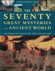 The Seventy Great Mysteries of thr Ancient World: Unlocking the Secrets of Past Civilizations