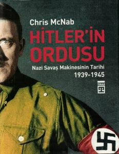 Hitler'in Ordusu Nazi Savaş Makinesinin Tarihi (1939-1945)
