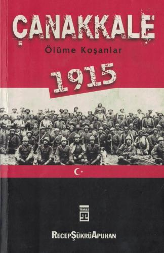 Çanakkale 1915 / Ölüme Koşanlar