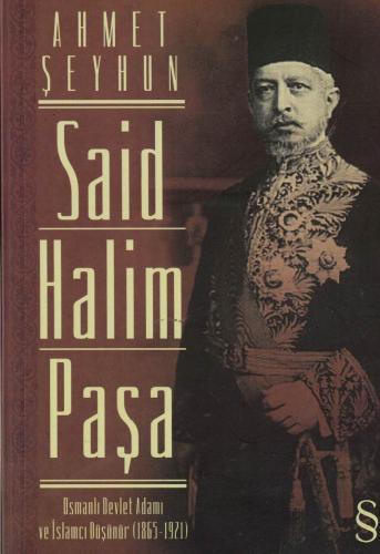 Said Halim Paşa  Osmanlı Devleti Adamı ve İslamcı Düşünür (1865-1921)