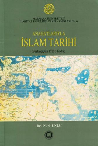 Anahatlarıyla İslam Tarihi (Başlangıçtan 1918'e Kadar)