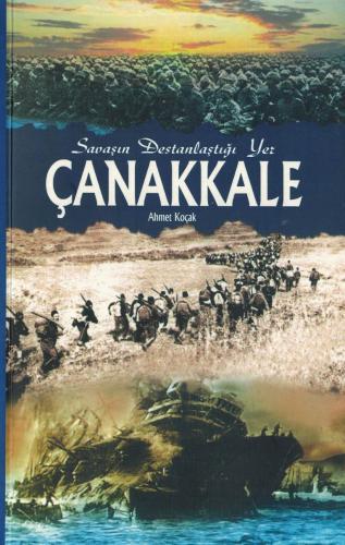Savaşın Destanlaştığı Yer Çanakkale