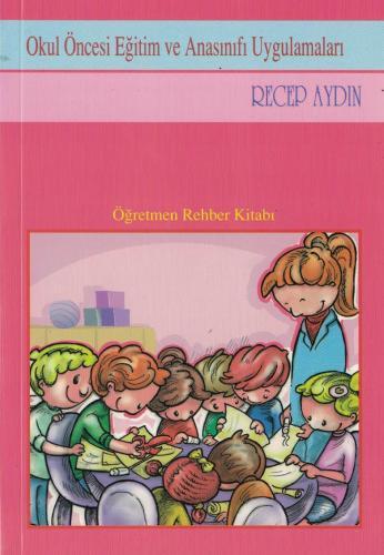 Okul Öncesi Eğitim ve Okul Öncesi Eğitim Programı Öğretmen Rehber Kitabı