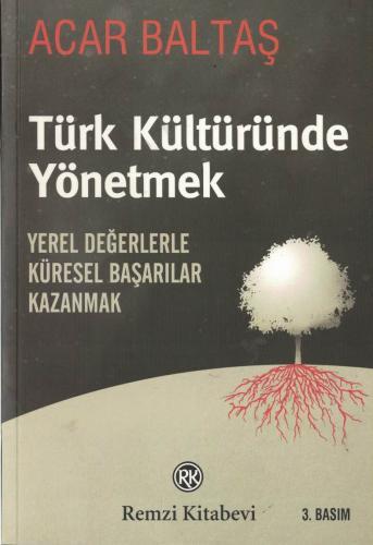 Türk Kültüründe Yönetmek  Yerel Değerlerle Küresel Başarılar Kazanmak