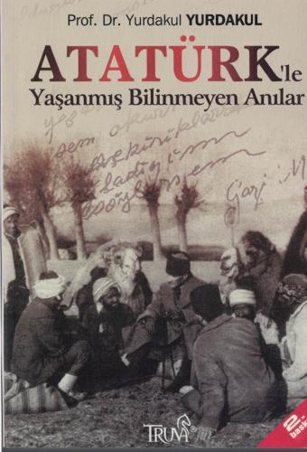 Atatürk le Yaşanmış Bilinmeyen Anılar