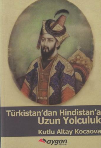 Türkistan'dan Hindistan'a Uzun Yolculuk %53 indirimli Kutlu Altay Koca