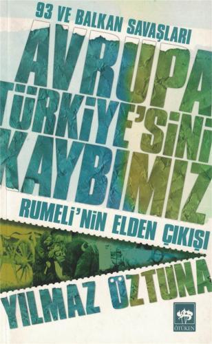 93 ve Balkan Savaşları Avrupa Türkiye'sini Kaybımız  Rumeli'nin Elden Çıkışı
