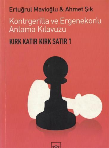 Kırk Katır Kırk Satır-1 Kontrgerilla ve Ergenekon'u Anlama Kılavuzu