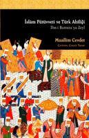 İslam Fütüvveti ve Türk Ahiliği - İbn-i Battuta'ya Zeyl