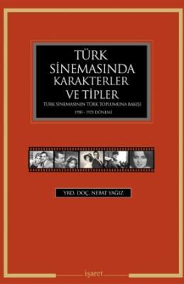 Türk Sinemasında Karakterler ve Tipler - Türk Sinemasının Türk Toplumuna Bakışı 1950-1975 Dönemi