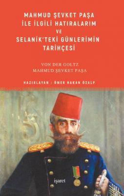 Mahmud Şevket Paşa ile İlgili Hatıralarım ve Selanik'teki Günlerimin T
