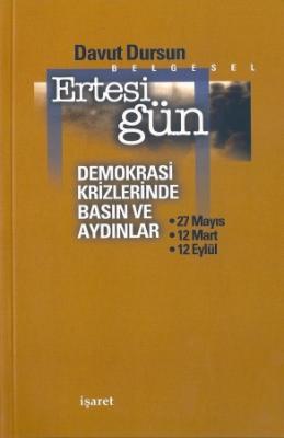 Ertesi Gün - Demokrasi Krizlerinde Basın ve Aydınlar -27 Mayıs, 12 Mart, 12 Eylül-