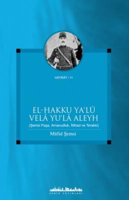 El-Hakku Ya'lû Velâ Yu'lâ Aleyh (Şemsi Paşa, Arnavudluk, İttihad ve Terakki)