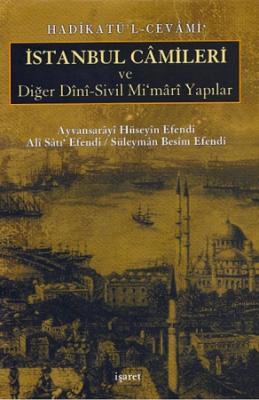Hadîkatü'l-Cevâmi' - İstanbul Camileri ve Diğer Dînî-Sivil Mi'mârî Yapılar