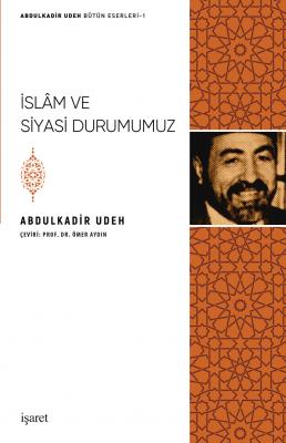 İslâm ve Siyasi Durumumuz Abdulkadir Udeh