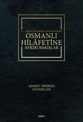 II.Abdülhamid Döneminde Osmanlı Hilafetine Aykırı Bakışlar