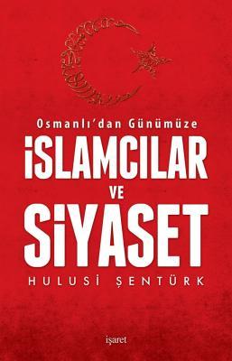 Osmanlı'dan Günümüze İslamcılar ve Siyaset