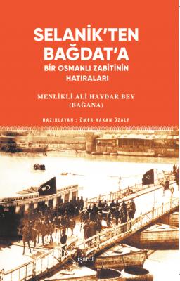 Selanik'ten Bağdat'a Bir Osmanlı Zabitinin Hatıraları Ali Haydar Bağan