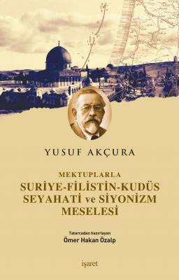 Mektuplarla Suriye-Filistin-Kudüs Seyahati ve Siyonizm Meselesi