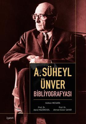A. Süheyl Ünver Bibliyografyası Prof. Dr. Ahmed Güner Sayar