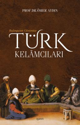Başlangıçtan Günümüze Türk Kelâmcıları