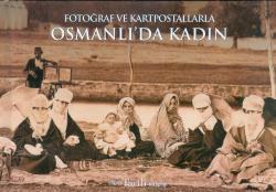 Fotoğraf ve Kartpostallarla Osmanlı'da Kadın
