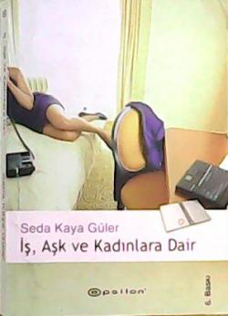 İŞ, AŞK VE KADINALRA DAİR