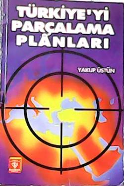 TÜRKİYE'Yİ PARÇALAMA PLANLARI