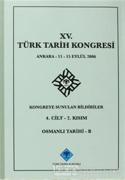 15. Türk Tarih Kongresi - 4. Cilt  2. Kısım Osmanlı Tarihi - B (Ciltli)