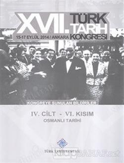 17. Türk Tarih Kongresi 4. Cilt 6. Kısım - Osmanlı Tarihi - Kolektif |