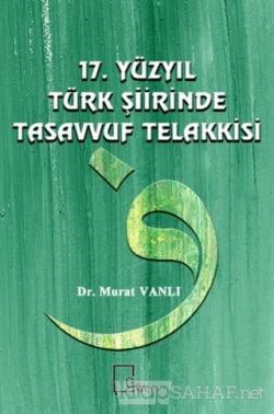 17. Yüzyıl Türk Şiirinde Tasavvuf Telakkisi (Ciltli)