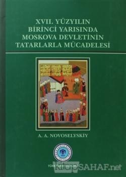 17. Yüzyılın Birinci Yarısında Moskova Devletinin Tatarlarla Mücadelesi (Ciltli)