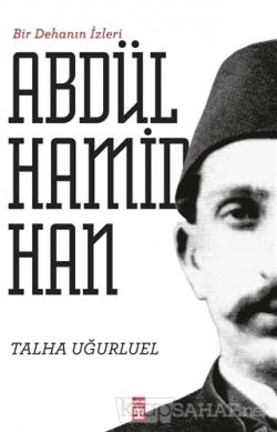 Bir Dehanın İzleri 2. Abdülhamid Han - Talha Uğurluel | Yeni ve İkinci