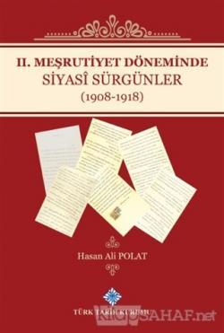 2. Meşrutiyet Döneminde Siyasi Sürgünler (1908-1918) (Ciltli)