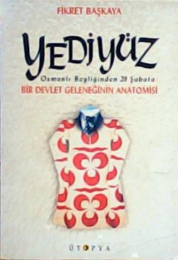 Yediyüz Osmanlı Beyliğinden 28 Şubata: Bir Devlet Geleneğinin Anatomisi