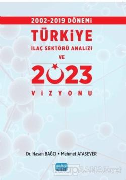 2002-2019 Dönemi Türkiye İlaç Sektörü Analizi ve 2023 Vizyonu