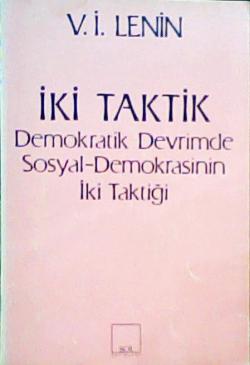 İki Taktik/ Demokratik Devrimde Sosyal- Demokrasinin İki Taktiği