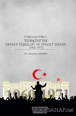 27 Mayıs'tan 12 Mart'a Türkiye'de Devlet Teşkilatı ve Siyaset Hayatı (1960-1971)