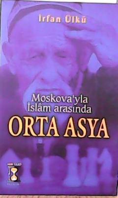 MOSKOVA'YKA İSLAM ARASINDA ORTA ASYA