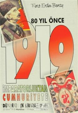 """80 Yıl Önce 1919 İmparatorluktan Cumhuriyete  """"Dünyanın En Kararsız 7 Ayı"""" 30 Ekim 1918 Mondros / 19 Mayıs 1919 Samsun"""