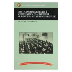 1908-1912 Osmanlı Meclis-i Mebusanı´nın Faaliyetleri ve Demokrasi Tarihimizdeki Yeri