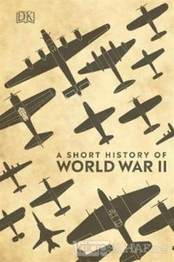 A Short History of World War 2 (Ciltli)