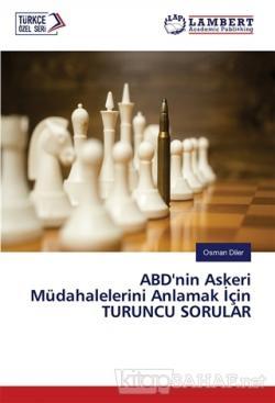 ABD'nin Askeri Müdahalelerini Anlamak İçin Turuncu Sorular - Osman Dil
