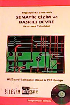Bilgisayarda Elektronik Şematik Çizim ve Baskılı Devre Hazırlama Teknikleri