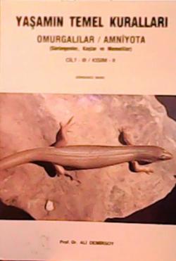 Yaşamın Temel Kuralları  Omurgalılar / Amniyota (Sürüngenler Kuşlar ve Memeliler) Cilt III / Kısım II