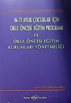 36-72 AYLIK ÇOCUKLAR İÇİN OKUL ÖNCESİ EĞİTİM PROGRAMI VE OKUL ÖNCESİ EĞİTİM KURUMLARI YÖNETMELİĞİ