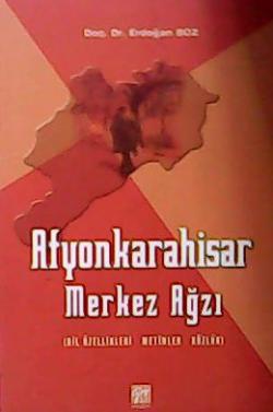 Afyonkarahisar Merkez Ağzı Dil Özellikleri-Metinler-Sözlük