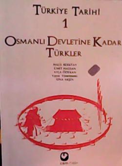 Türkiye Tarihi Cilt: 1 Osmanlı Devletine Kadar Türkler