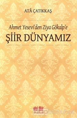 Ahmet Yesevi'den Ziya Gökalp'e Şiir Dünyamız